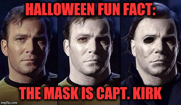 The mask was bought for $2 - Movie Week ( A SpursFanFromAround and haramisbae event) | HALLOWEEN FUN FACT: THE MASK IS CAPT. KIRK | image tagged in halloween,michael myers,movie week,pipe_picasso | made w/ Imgflip meme maker