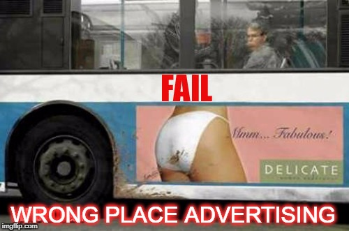 fail | WRONG PLACE ADVERTISING | image tagged in advertising fail | made w/ Imgflip meme maker