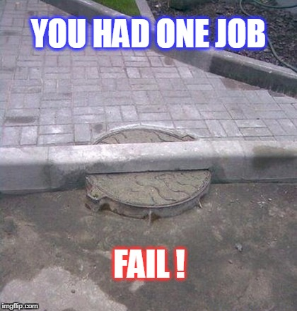 failure | YOU HAD ONE JOB FAIL ! | image tagged in you had 1 job | made w/ Imgflip meme maker