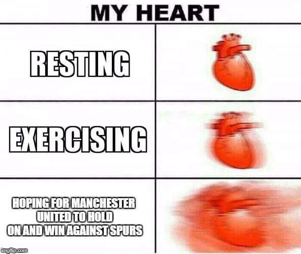 MY HEART | HOPING FOR MANCHESTER UNITED TO HOLD ON AND WIN AGAINST SPURS | image tagged in my heart | made w/ Imgflip meme maker