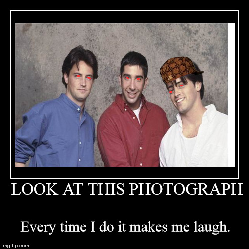 Hey!  You owe me $.05 | LOOK AT THIS PHOTOGRAPH | Every time I do it makes me laugh. | image tagged in funny,demotivationals,nickleback,what the hell is on joey's head,how did our eyes get so red | made w/ Imgflip demotivational maker