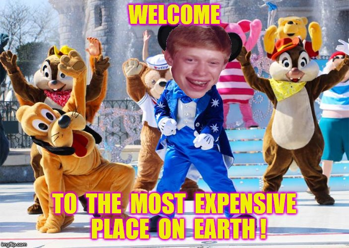 WELCOME TO  THE  MOST  EXPENSIVE  PLACE  ON  EARTH ! | made w/ Imgflip meme maker