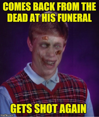 COMES BACK FROM THE DEAD AT HIS FUNERAL GETS SHOT AGAIN | made w/ Imgflip meme maker