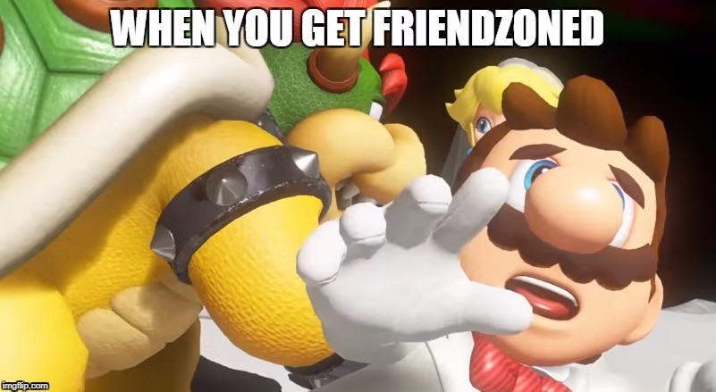 super mario odyssey : when you get friendzoned | image tagged in mario,friendzoned | made w/ Imgflip meme maker