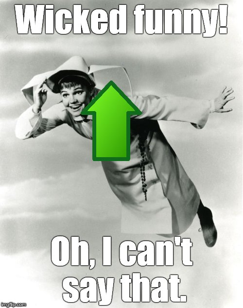 The Flying Nun | Wicked funny! Oh, I can't say that. | image tagged in the flying nun | made w/ Imgflip meme maker