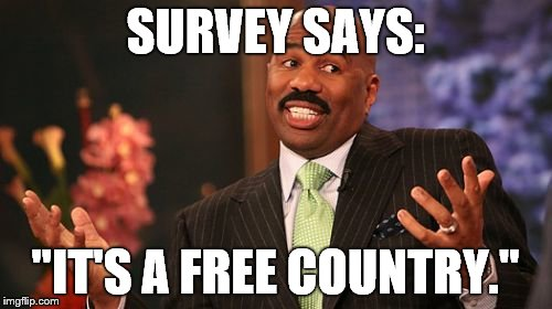 "Steve Harvey Meme | SURVEY SAYS: ""IT'S A FREE COUNTRY."" 
