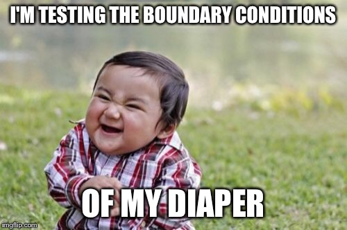 Evil Toddler Meme | I'M TESTING THE BOUNDARY CONDITIONS OF MY DIAPER | image tagged in memes,evil toddler | made w/ Imgflip meme maker
