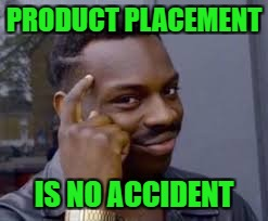 PRODUCT PLACEMENT IS NO ACCIDENT | made w/ Imgflip meme maker