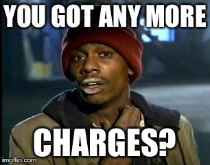 Y'all Got Any More Of That Meme | YOU GOT ANY MORE CHARGES? | image tagged in memes,yall got any more of | made w/ Imgflip meme maker
