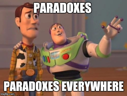 X, X Everywhere Meme | PARADOXES PARADOXES EVERYWHERE | image tagged in memes,x,x everywhere,x x everywhere | made w/ Imgflip meme maker