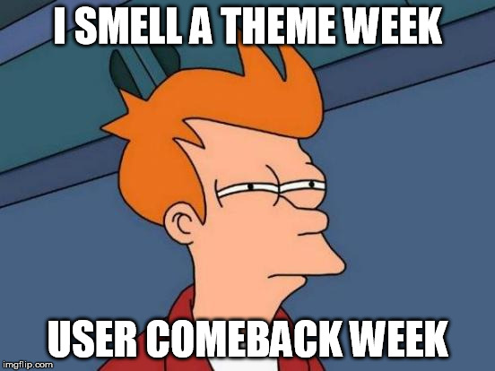 Futurama Fry Meme | I SMELL A THEME WEEK USER COMEBACK WEEK | image tagged in memes,futurama fry | made w/ Imgflip meme maker