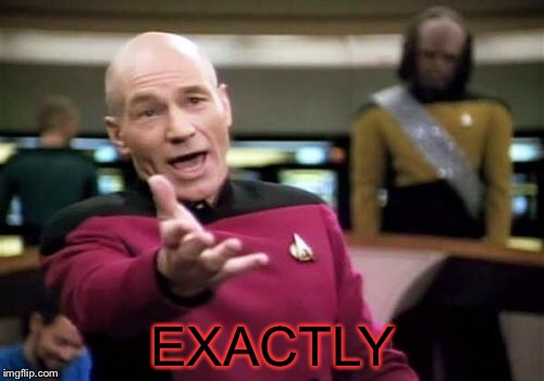 Picard Wtf Meme | EXACTLY | image tagged in memes,picard wtf | made w/ Imgflip meme maker