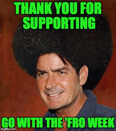 THANK YOU FOR SUPPORTING GO WITH THE 'FRO WEEK | made w/ Imgflip meme maker
