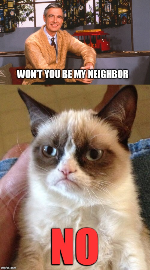 WON'T YOU BE MY NEIGHBOR NO | made w/ Imgflip meme maker