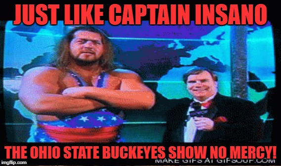 JUST LIKE CAPTAIN INSANO THE OHIO STATE BUCKEYES SHOW NO MERCY! | made w/ Imgflip meme maker