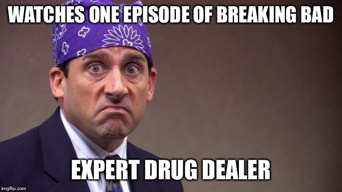 Prison mike | WATCHES ONE EPISODE OF BREAKING BAD EXPERT DRUG DEALER | image tagged in prison mike | made w/ Imgflip meme maker
