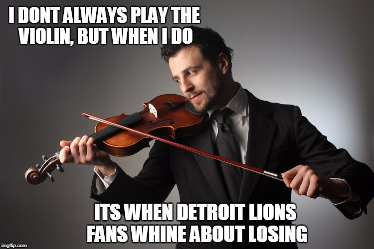 Aaron Rodgers, Green Bay Packers | I DONT ALWAYS PLAY THE VIOLIN, BUT WHEN I DO ITS WHEN DETROIT LIONS FANS WHINE ABOUT LOSING | image tagged in aaron rodgers,green bay packers,detroit lions,nfl football,nfl memes | made w/ Imgflip meme maker
