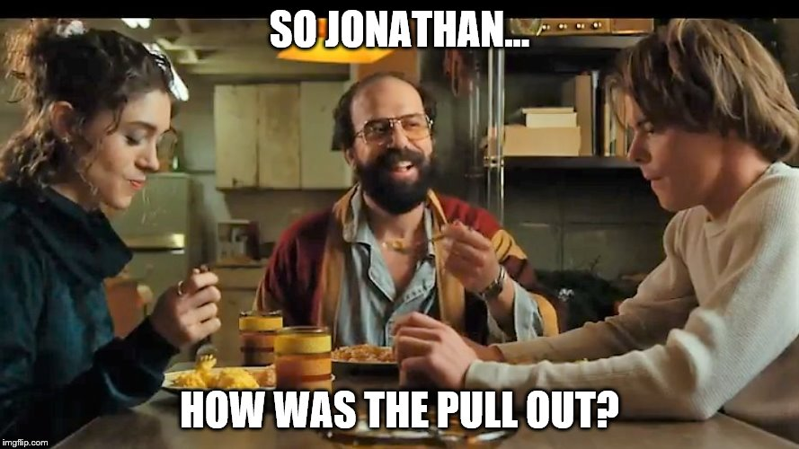 Stranger Things Pull Out | SO JONATHAN... HOW WAS THE PULL OUT? | image tagged in stranger things pull out | made w/ Imgflip meme maker