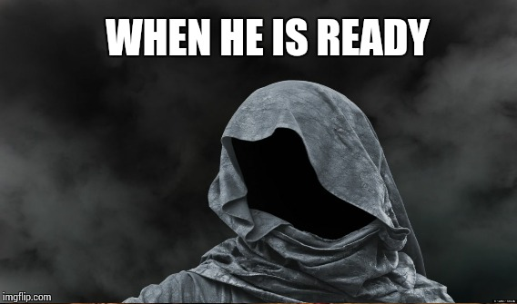 WHEN HE IS READY | made w/ Imgflip meme maker