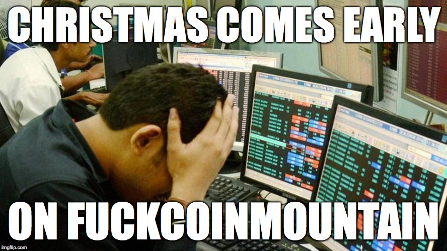 when it comes | CHRISTMAS COMES EARLY ON F**KCOINMOUNTAIN | image tagged in bitcoin,fail | made w/ Imgflip meme maker