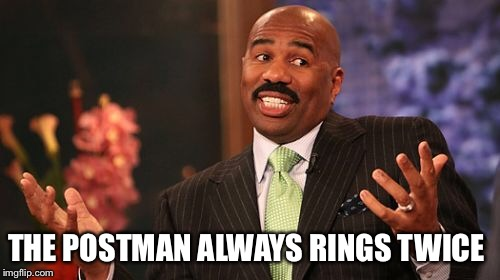 Steve Harvey Meme | THE POSTMAN ALWAYS RINGS TWICE | image tagged in memes,steve harvey | made w/ Imgflip meme maker