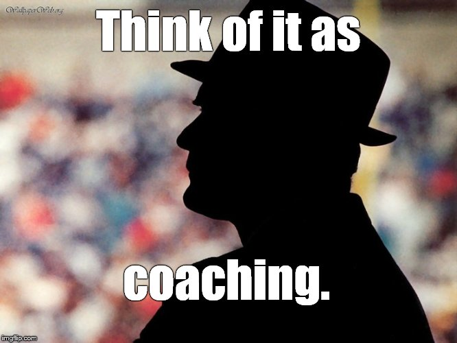 tom landry | Think of it as coaching. | image tagged in tom landry | made w/ Imgflip meme maker
