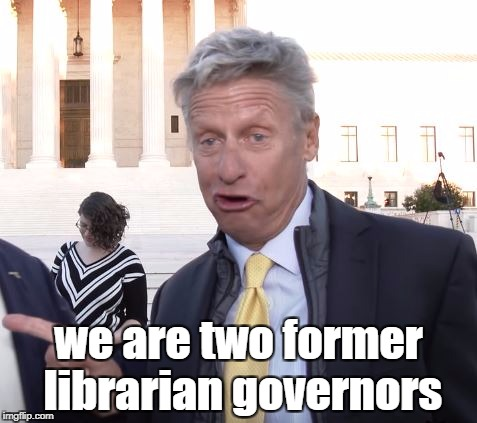 From Heavily Democratic States | we are two former librarian governors | image tagged in drunken gary johnson,libertarian,bill weld,william weld | made w/ Imgflip meme maker