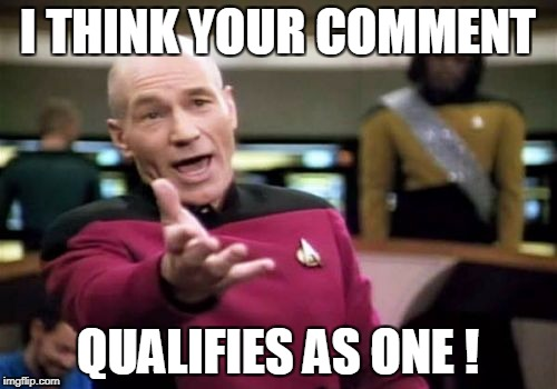 Picard Wtf Meme | I THINK YOUR COMMENT QUALIFIES AS ONE ! | image tagged in memes,picard wtf | made w/ Imgflip meme maker