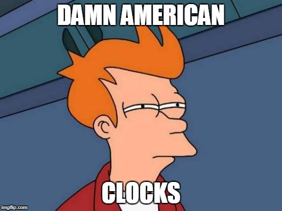 Futurama Fry Meme | DAMN AMERICAN CLOCKS | image tagged in memes,futurama fry | made w/ Imgflip meme maker