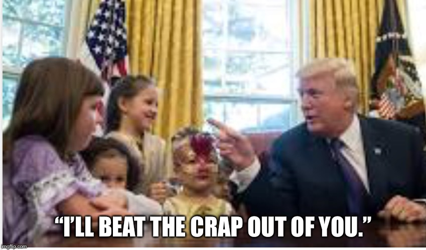 "Trump/ kids | ""I'LL BEAT THE CRAP OUT OF YOU."" 