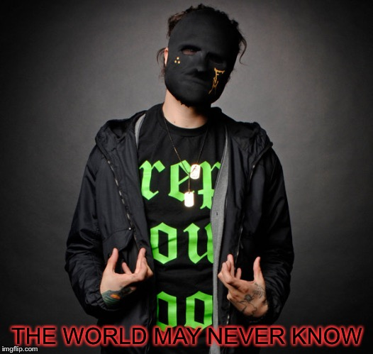 Funny Man(Hollywood Undead) | THE WORLD MAY NEVER KNOW | image tagged in funny manhollywood undead | made w/ Imgflip meme maker