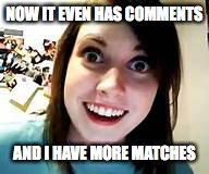 NOW IT EVEN HAS COMMENTS AND I HAVE MORE MATCHES | made w/ Imgflip meme maker