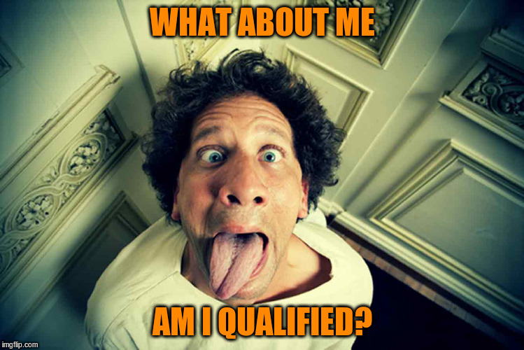 WHAT ABOUT ME AM I QUALIFIED? | made w/ Imgflip meme maker