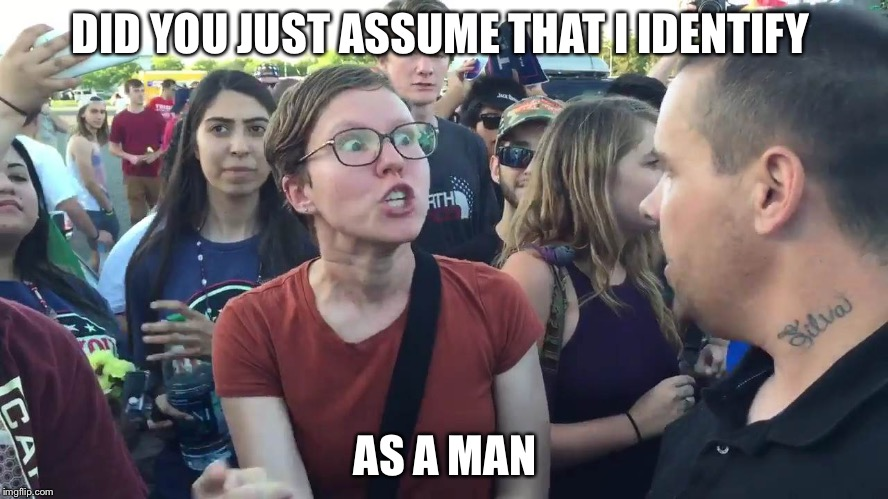DID YOU JUST ASSUME THAT I IDENTIFY AS A MAN | image tagged in sjw lightbulb | made w/ Imgflip meme maker
