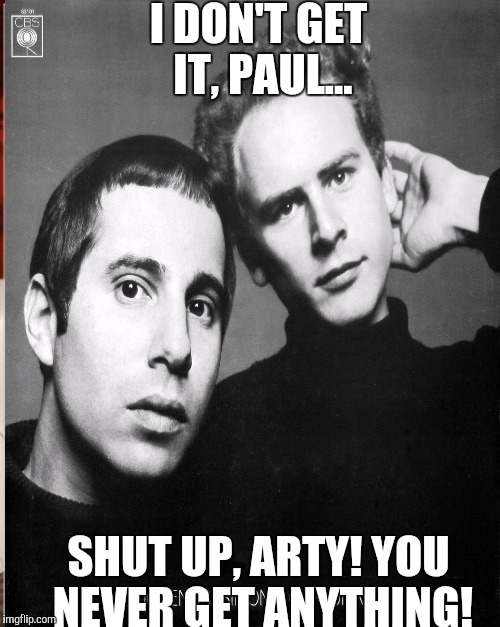 I DON'T GET IT, PAUL... SHUT UP, ARTY! YOU NEVER GET ANYTHING! | made w/ Imgflip meme maker