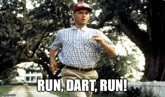 RUN, DART, RUN! | made w/ Imgflip meme maker