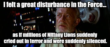 Silenced | I felt a great disturbance in the Force... as if millions of Nittany Lions suddenly cried out in terror and were suddenly silenced. | image tagged in ohio state buckeyes | made w/ Imgflip meme maker