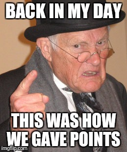 Back In My Day Meme | BACK IN MY DAY THIS WAS HOW WE GAVE POINTS | image tagged in memes,back in my day | made w/ Imgflip meme maker