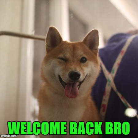 WELCOME BACK BRO | made w/ Imgflip meme maker