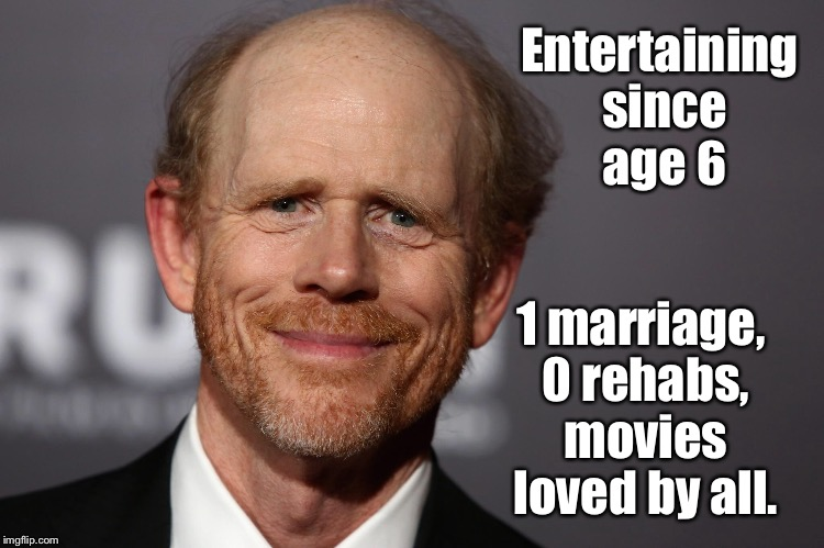 What's wrong with this Hollywood freak!  Why can't he be more like Weinstein! | Entertaining since age 6 1 marriage, 0 rehabs, movies loved by all. | image tagged in memes,ron howard,hollywood | made w/ Imgflip meme maker