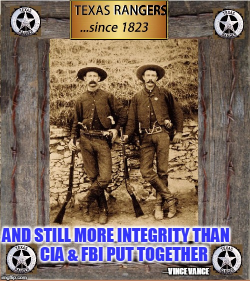 Truth, Justice and the American Way | ─VINCE VANCE AND STILL MORE INTEGRITY THAN     CIA & FBI PUT TOGETHER | image tagged in vince vance,texas rangers,square-jawed lawmen,steely-eyed lawmen,the lone ranger | made w/ Imgflip meme maker