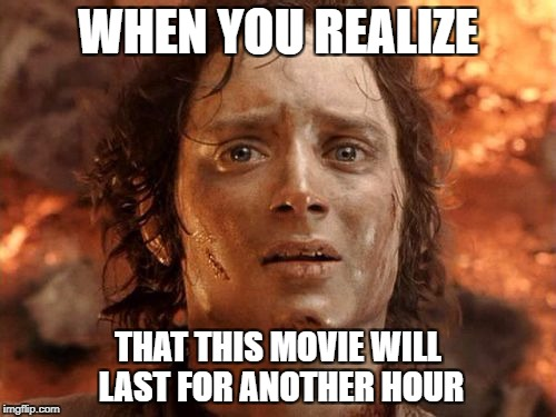 Its Finally Over Meme | WHEN YOU REALIZE THAT THIS MOVIE WILL LAST FOR ANOTHER HOUR | image tagged in memes,its finally over | made w/ Imgflip meme maker
