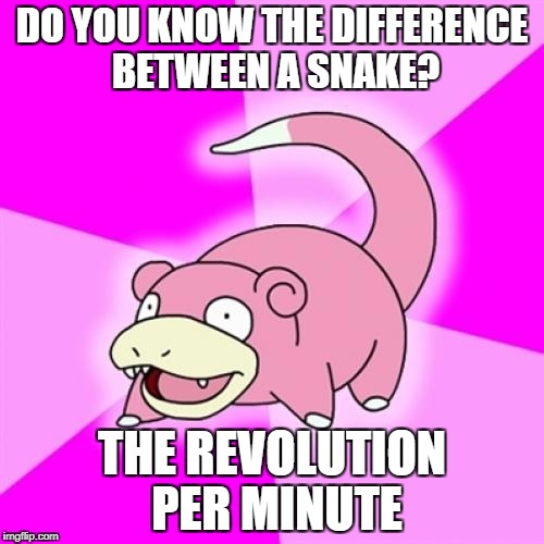 Slowpoke Meme | DO YOU KNOW THE DIFFERENCE BETWEEN A SNAKE? THE REVOLUTION PER MINUTE | image tagged in memes,slowpoke | made w/ Imgflip meme maker