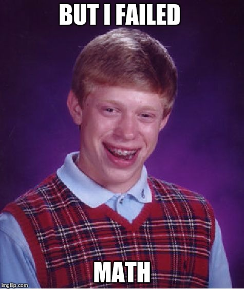 Bad Luck Brian Meme | BUT I FAILED MATH | image tagged in memes,bad luck brian | made w/ Imgflip meme maker