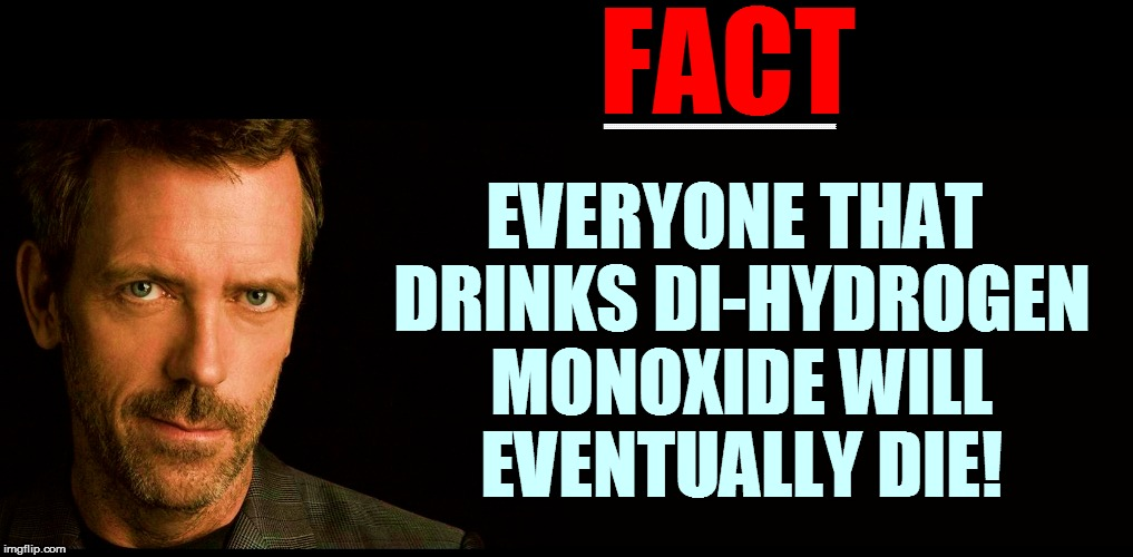 FACT EVERYONE THAT DRINKS DI-HYDROGEN MONOXIDE WILL EVENTUALLY DIE! EEEEEEEEEEEEEEEEEEEEEEEEEEEEEEEEEEEEEEEEEEEEEEEEEEEEEEEEEEEEEEEEEEEEEEEE | made w/ Imgflip meme maker