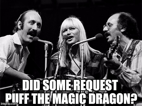 DID SOME REQUEST PUFF THE MAGIC DRAGON? | made w/ Imgflip meme maker