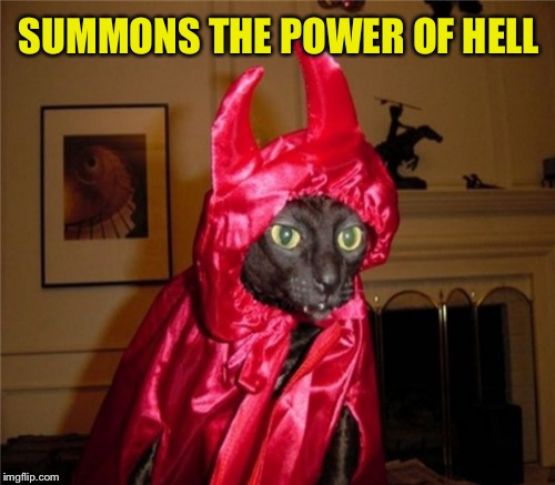 SUMMONS THE POWER OF HELL | made w/ Imgflip meme maker