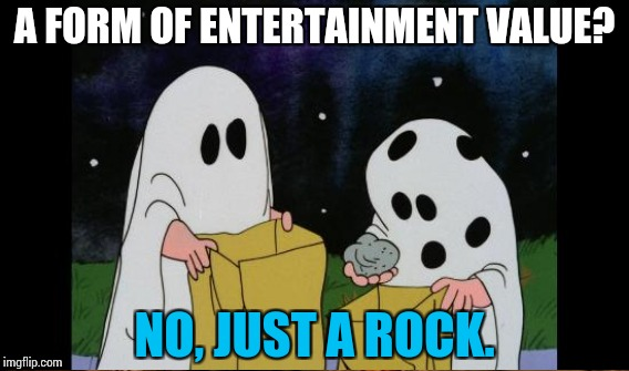 A FORM OF ENTERTAINMENT VALUE? NO, JUST A ROCK. | made w/ Imgflip meme maker