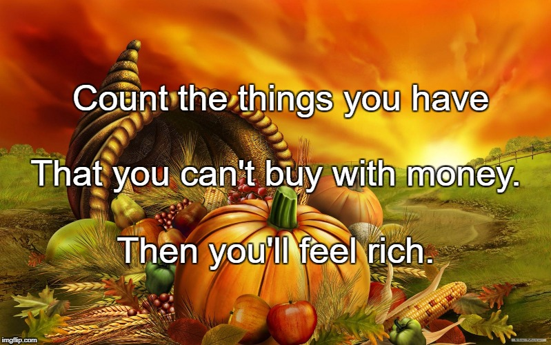 Count the things you have Then you'll feel rich. That you can't buy with money. | image tagged in equinox blessings | made w/ Imgflip meme maker