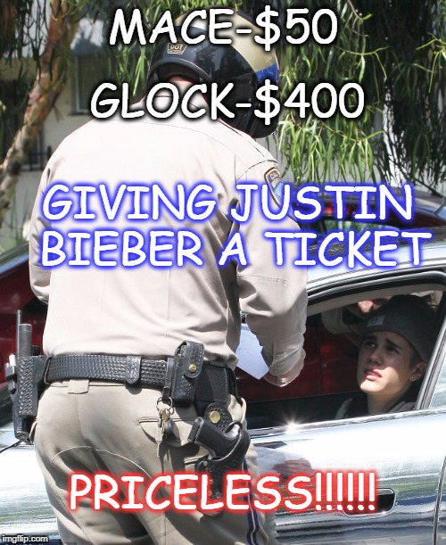 bieber cried | MACE-$50 PRICELESS!!!!!! GIVING JUSTIN BIEBER A TICKET GLOCK-$400 | image tagged in priceless | made w/ Imgflip meme maker